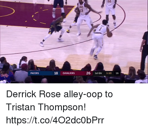 Cavs, Derrick Rose, and Memes: 32  CAVS  13  PACERS  18 CAVALIERS  26 1st Qtr 1:10 16 Derrick Rose alley-oop to Tristan Thompson! https://t.co/4O2dc0bPrr