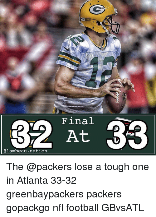 Packers Lose: 32 Final  33  a lambeau nation The @packers lose a tough one in Atlanta 33-32 greenbaypackers packers gopackgo nfl football GBvsATL