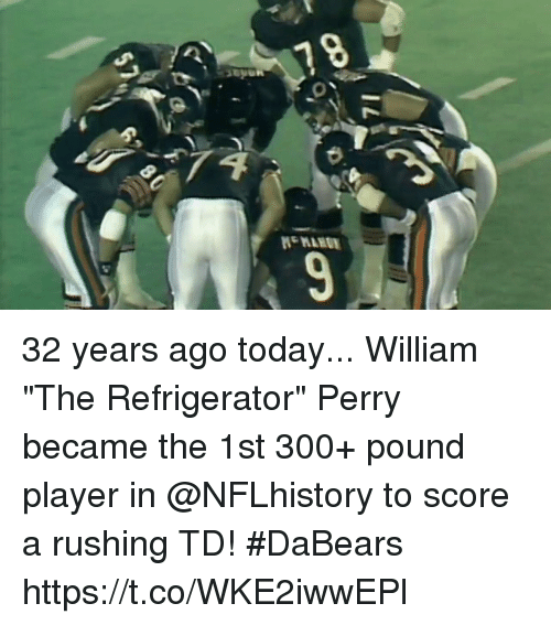 """Memes, Refrigerator, and Today: 32 years ago today...  William """"The Refrigerator"""" Perry became the 1st 300+ pound player in @NFLhistory to score a rushing TD! #DaBears https://t.co/WKE2iwwEPl"""