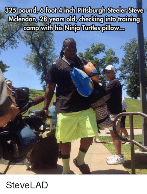 Pittsburgh Steeler: 325 pound, 6 foot 4inch Pittsburgh Steeler  Mclendon, 28 years old, checking into training  camp with his Ninja Turtles pillow. SteveLAD