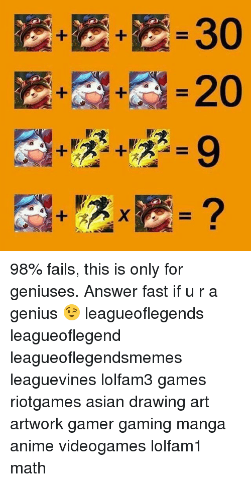 Anime, Asian, and Memes: 329? 98% fails, this is only for geniuses. Answer fast if u r a genius 😉 leagueoflegends leagueoflegend leagueoflegendsmemes leaguevines lolfam3 games riotgames asian drawing art artwork gamer gaming manga anime videogames lolfam1 math