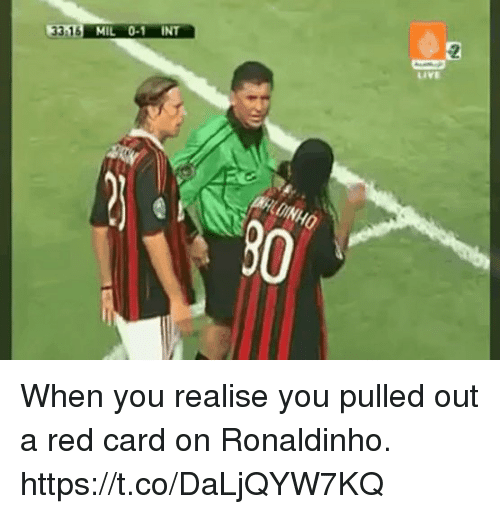 Carding: 33 16 MIL 0-1 INT  Live When you realise you pulled out a red card on Ronaldinho. https://t.co/DaLjQYW7KQ