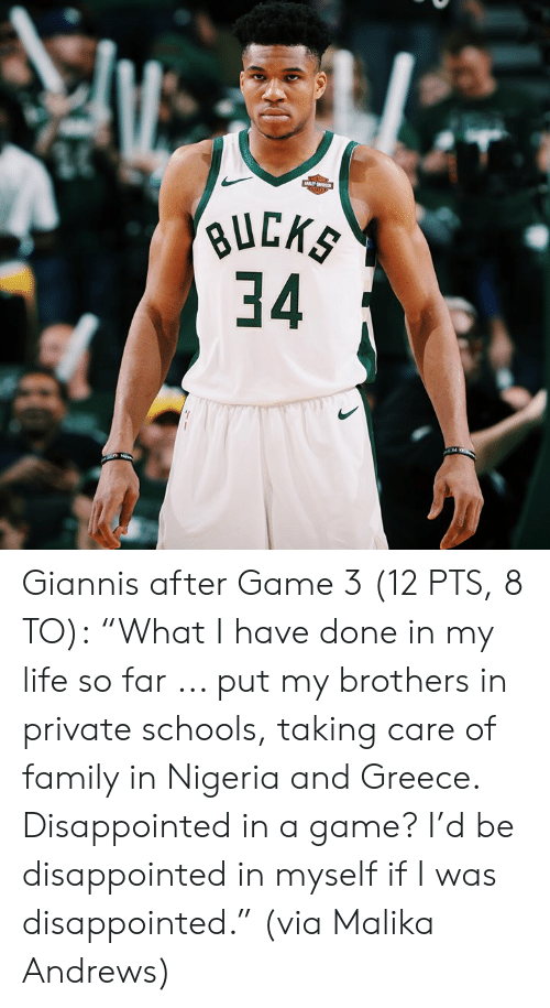 """I Was Disappointed: 34  34 Giannis after Game 3 (12 PTS, 8 TO):  """"What I have done in my life so far ... put my brothers in private schools, taking care of family in Nigeria and Greece. Disappointed in a game? I'd be disappointed in myself if I was disappointed.""""  (via Malika Andrews)"""