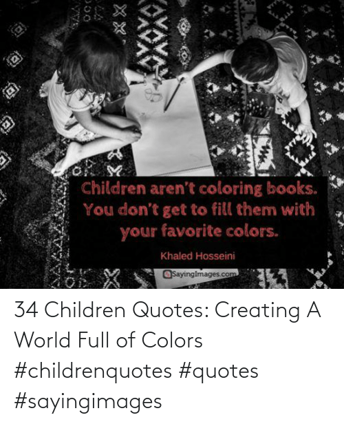 creating: 34 Children Quotes: Creating A World Full of Colors #childrenquotes #quotes #sayingimages
