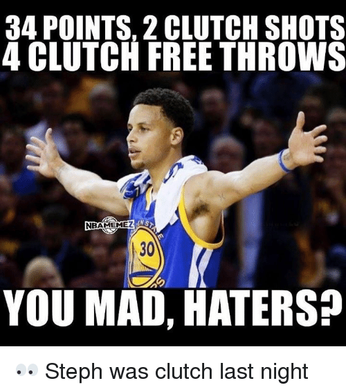 Nba Meme: 34 POINTS, 2 CLUTCH SHOTS  4 CLUTCH FREE THROWS  NBA MEME  YOU MAD, HATERS 👀 Steph was clutch last night