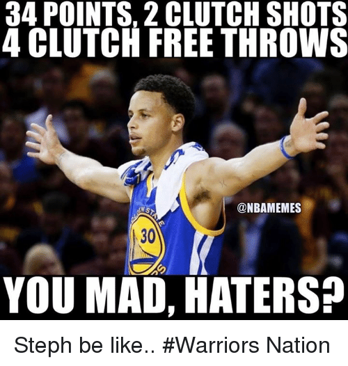 Be Like, Nba, and Free: 34 POINTS, 2 CLUTCH SHOTS  4 CLUTCH FREE THROWS  @NBAMEMES  YOU MAD, HATERS Steph be like.. #Warriors Nation