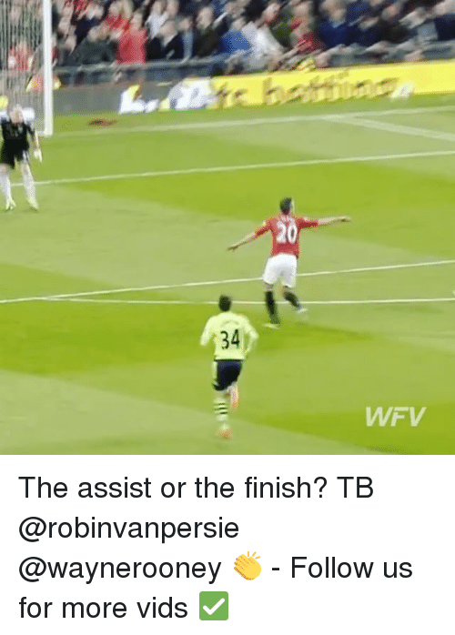 Memes, 🤖, and Wwf: 34  WWF V The assist or the finish? TB @robinvanpersie @waynerooney 👏 - Follow us for more vids ✅