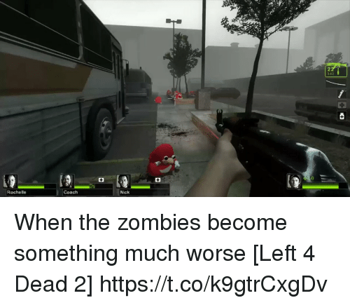 left 4 dead: 342  Coach  Nick  Rochelle When the zombies become something much worse [Left 4 Dead 2] https://t.co/k9gtrCxgDv