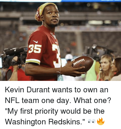 """washington redskins: 35 A Kevin Durant wants to own an NFL team one day. What one? """"My first priority would be the Washington Redskins."""" 👀🔥"""