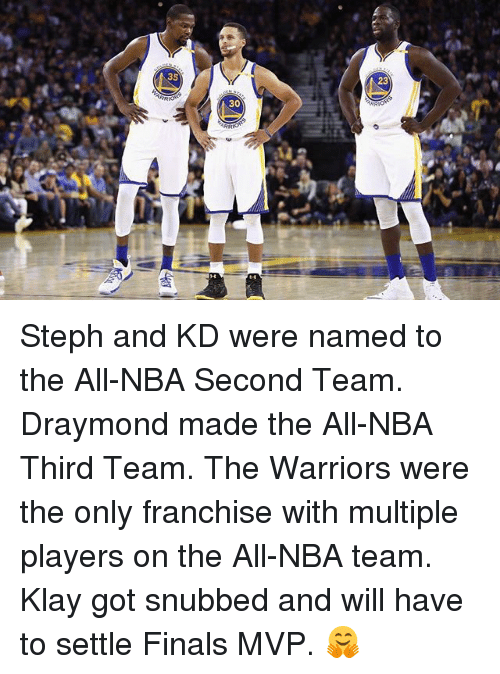 Basketball, Finals, and Golden State Warriors: 35  ARRIOR  30 Steph and KD were named to the All-NBA Second Team. Draymond made the All-NBA Third Team. The Warriors were the only franchise with multiple players on the All-NBA team. Klay got snubbed and will have to settle Finals MVP. 🤗