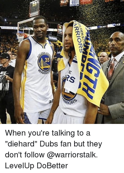 "Basketball, Golden State Warriors, and Sports: 35  ARRY  RIORS  113 When you're talking to a ""diehard"" Dubs fan but they don't follow @warriorstalk. LevelUp DoBetter"