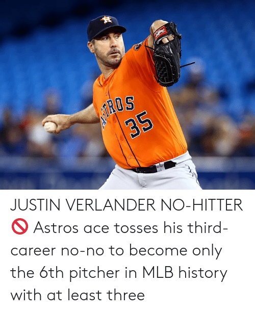 Astros: 35 JUSTIN VERLANDER NO-HITTER 🚫  Astros ace tosses his third-career no-no to become only the 6th pitcher in MLB history with at least three