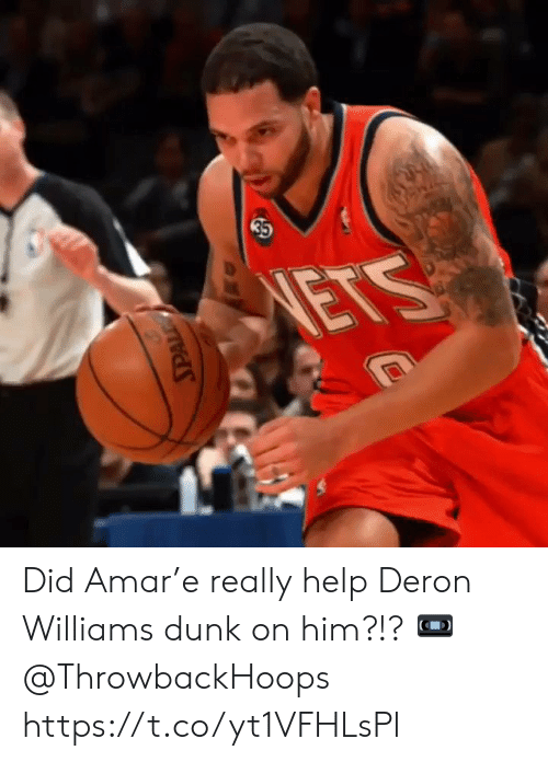 deron williams: 35  NETS Did Amar'e really help Deron Williams dunk on him?!?   📼 @ThrowbackHoops https://t.co/yt1VFHLsPl