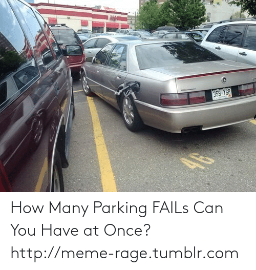 parking fails: 359-YSB How Many Parking FAILs Can You Have at Once?http://meme-rage.tumblr.com