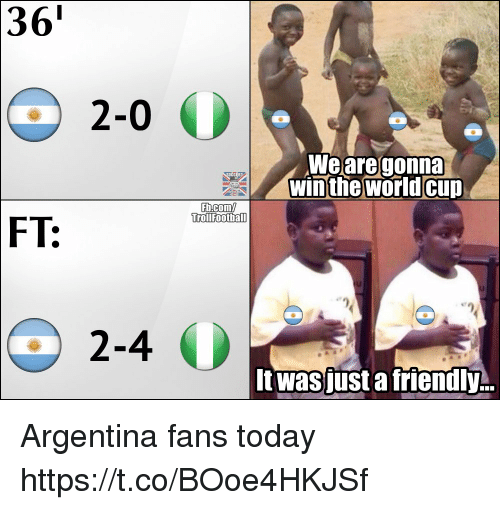 Memes, Argentina, and fb.com: 36'  2-0 O  Wearegonna  winthe worldcun  Fb.com  TrollFootball  FT:  e  2-4。  it was usta friendly... Argentina fans today https://t.co/BOoe4HKJSf