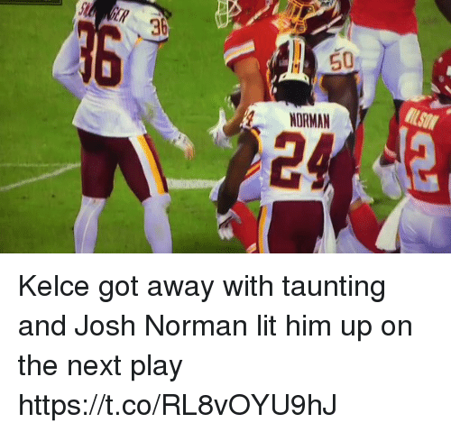 Josh Norman, Lit, and Memes: 36  NORMAN  24 Kelce got away with taunting and Josh Norman lit him up on the next play https://t.co/RL8vOYU9hJ