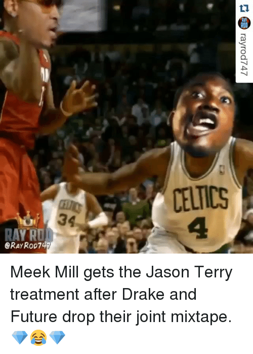 Celtic: 36  RAY RO  GRAY RoD7  ROD  CELTICS Meek Mill gets the Jason Terry treatment after Drake and Future drop their joint mixtape. 💎😂💎