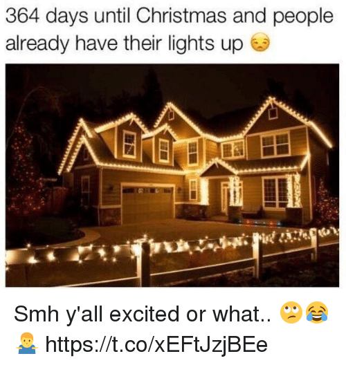 Christmas, Smh, and Lights: 364 days until Christmas and people  already have their lights up Smh y'all excited or what.. 🙄😂🤷‍♂️ https://t.co/xEFtJzjBEe