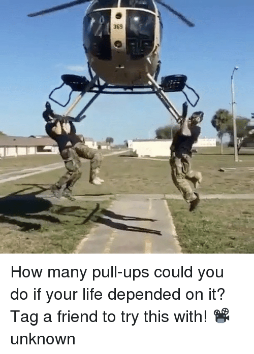 Memes, 🤖, and  Your Life: 369 How many pull-ups could you do if your life depended on it? Tag a friend to try this with! 📽unknown
