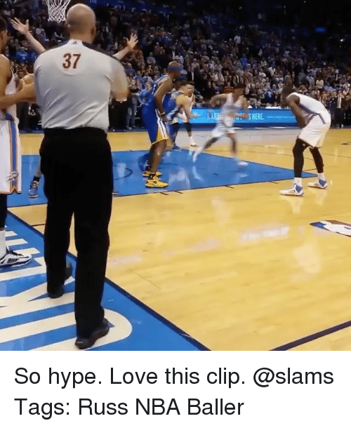 Hype, Love, and Memes: 37  HERE So hype. Love this clip. @slams Tags: Russ NBA Baller
