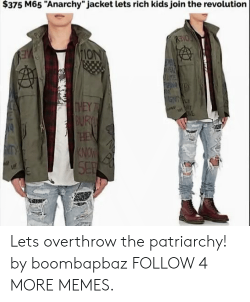"rich kids: $375 M65 ""Anarchy"" jacket lets rich kids join the revolution  ION  KE  GINT  THEY  BUR  HE  KNOW  SEP  ME Lets overthrow the patriarchy! by boombapbaz FOLLOW 4 MORE MEMES."