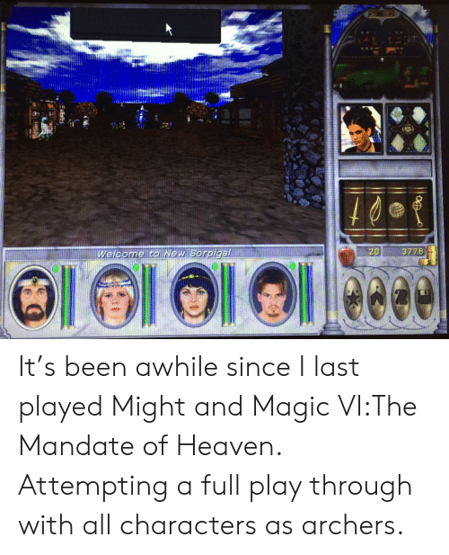 mandate: 3778  Welcome to Wew Sorpigal  едге  20 It's been awhile since I last played Might and Magic VI:The Mandate of Heaven. Attempting a full play through with all characters as archers.