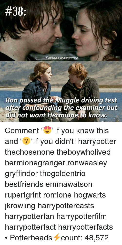 Ronnings:  #38  TMEDIARYOFPOTTER  Ron passed theMuggle driving test  after confounding the ex miner but  not want Hermione to know. Comment '😍' if you knew this and '😮' if you didn't! harrypotter thechosenone theboywholived hermionegranger ronweasley gryffindor thegoldentrio bestfriends emmawatson rupertgrint romione hogwarts jkrowling harrypottercasts harrypotterfan harrypotterfilm harrypotterfact harrypotterfacts • Potterheads⚡count: 48,572