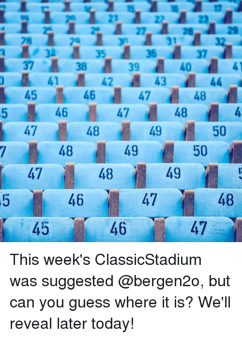 Memes, 🤖, and Well: 39 40  41 42 43  44  45 46  48  47  48  46  47  48 49  50  49  50  48  48  49  48  46  46 This week's ClassicStadium was suggested @bergen2o, but can you guess where it is? We'll reveal later today!