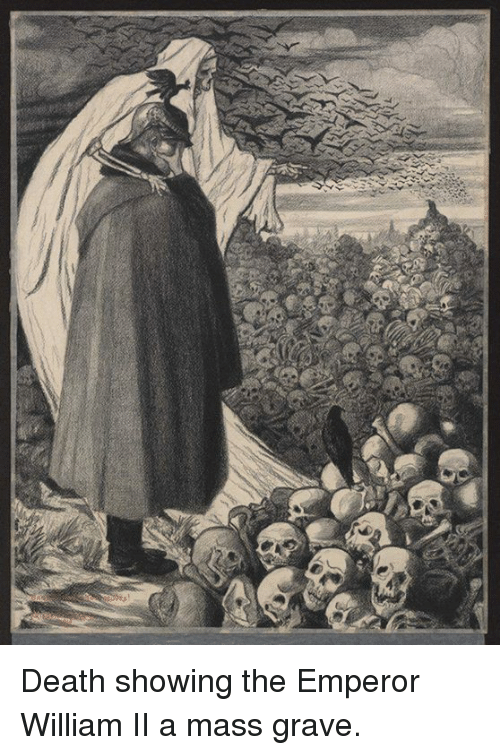 Serbiaball: 3B Death showing the Emperor William II a mass grave.