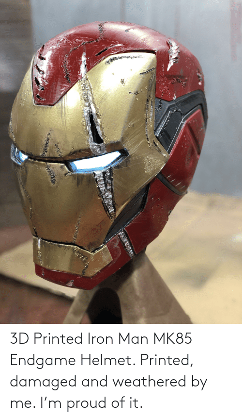 helmet: 3D Printed Iron Man MK85 Endgame Helmet. Printed, damaged and weathered by me. I'm proud of it.
