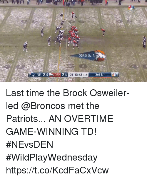 Osweiler: 3RD & 1  OT 12:42:14  3rd & 1 Last time the Brock Osweiler-led @Broncos met the Patriots...  AN OVERTIME GAME-WINNING TD! #NEvsDEN #WildPlayWednesday https://t.co/KcdFaCxVcw