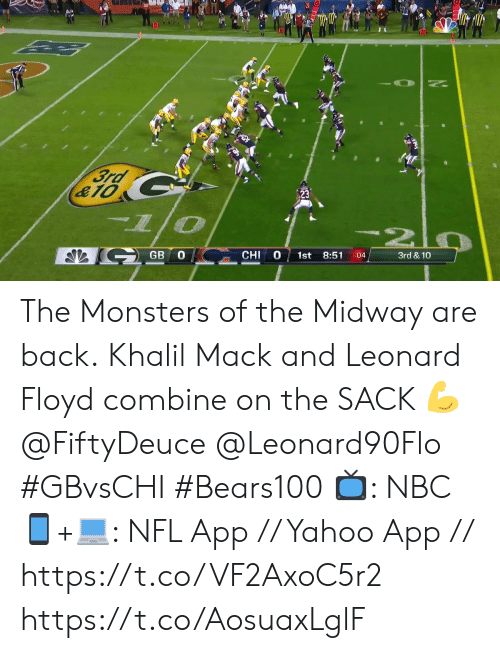 Floyd: 3rd  &10  S GB O  0  CHI  1st  3rd & 10  8:51  :04 The Monsters of the Midway are back.  Khalil Mack and Leonard Floyd combine on the SACK 💪 @FiftyDeuce @Leonard90Flo  #GBvsCHI #Bears100  📺: NBC  📱+💻: NFL App // Yahoo App // https://t.co/VF2AxoC5r2 https://t.co/AosuaxLglF