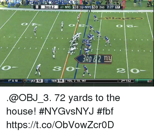 Memes, House, and 🤖: 3RD&2NYJ 10  NYG 10 2ND 2:27 17  Tn  2ND 1:52  15  1ST &10  12T  TEN 14YDS, 2 TD, INT .@OBJ_3. 72 yards to the house!  #NYGvsNYJ #fbf https://t.co/ObVowZcr0D
