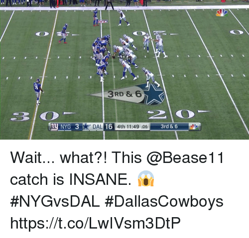 Memes, 🤖, and What: 3RD &  31()  n NYG3  16 4th 11:49 :06  3rd &  6  DAL  3rd & 6 Wait... what?!  This @Bease11 catch is INSANE. 😱 #NYGvsDAL #DallasCowboys https://t.co/LwIVsm3DtP