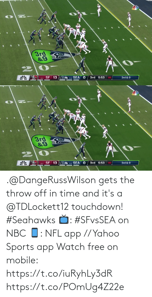 nbc: 3rd  &9  SF 13  SEA  3rd 5:53  :00  3rd & 9  12-3  11-4   54  3rd  12-3 SF 13  3rd 5:53  11-4 SEA  :00  3rd & 9 .@DangeRussWilson gets the throw off in time and it's a @TDLockett12 touchdown! #Seahawks  📺: #SFvsSEA on NBC 📱: NFL app // Yahoo Sports app Watch free on mobile: https://t.co/iuRyhLy3dR https://t.co/POmUg4Z22e