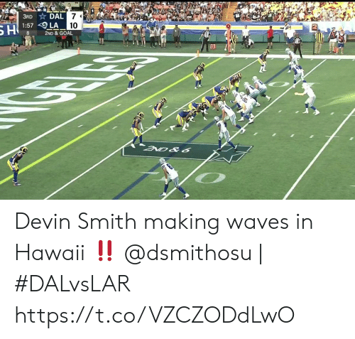 Devin: 3RD DAL 7  1:57 LA  SH  10  2ND & GOAL  G  GEE  300  2ND&6 Devin Smith making waves in Hawaii ‼️  @dsmithosu | #DALvsLAR https://t.co/VZCZODdLwO