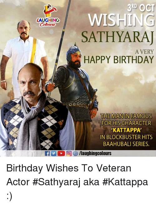 Birthday, Blockbuster, and Happy Birthday: 3RD OCT  WISHING  SATHYARAJ  LAUGHING  A VERY  HAPPY BIRTHDAY  THE MAN IN FAMOUS  FOR HIS CHARACTER  KATTAPPA  IN BLOCKBUSTER HITS  BAAHUBALI SERIES Birthday Wishes To Veteran Actor #Sathyaraj aka #Kattappa  :)
