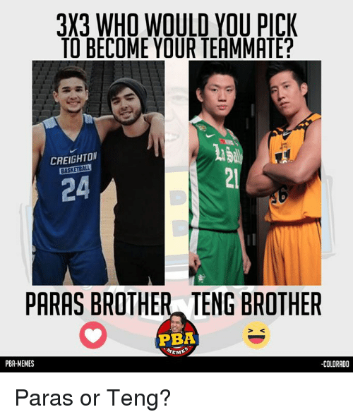 PBA: 3X3 WHO WOULD YOU PICK  TO BECOME YOUR TEAMMATE?  CREIGHTO  24  21  PARAS BROTHER TENG BROTHER  PBA  EME  PBA-MEMES  -COLORADO Paras or Teng?