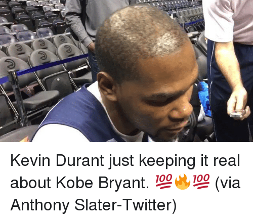 Kevin Durant, Kobe Bryant, and Sports: 3Y3Y3 Kevin Durant just keeping it real about Kobe Bryant. 💯🔥💯 (via Anthony Slater-Twitter)