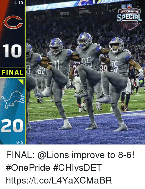 Memes, Nfl, and Lions: 4-10  NFL  SPECIAL  FULLER  FINAL2  20  8-6 FINAL: @Lions improve to 8-6! #OnePride  #CHIvsDET https://t.co/L4YaXCMaBR