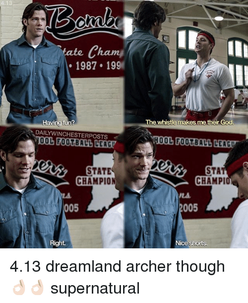 archers: 4.13  tate Cham  1987 199  Having tun?  DAILY WINCHESTERPOSTS  00L FOOTBALL LEAG  STATE  CHAMPION  005  Right.  The whistle makes me their God  STA  CHAMPI  005  Nice shorts. 4.13 dreamland archer though 👌🏻👌🏻 supernatural