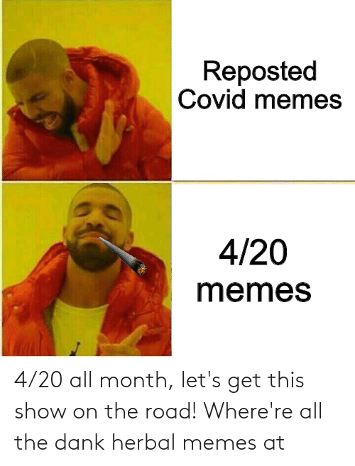 The Road: 4/20 all month, let's get this show on the road! Where're all the dank herbal memes at