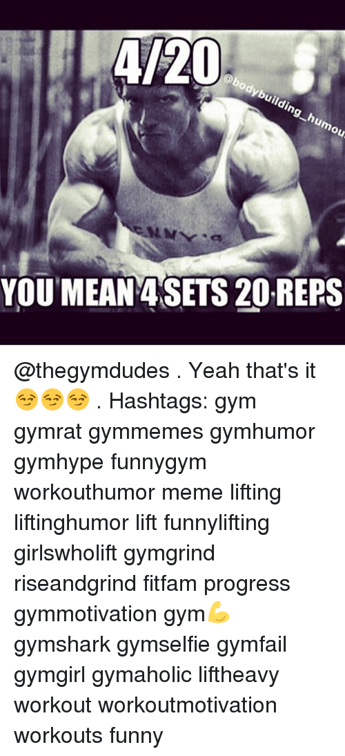 Body Building: 4/20  body building humou  YOU MEAN ASETS 20. REPS @thegymdudes . Yeah that's it 😏😏😏 . Hashtags: gym gymrat gymmemes gymhumor gymhype funnygym workouthumor meme lifting liftinghumor lift funnylifting girlswholift gymgrind riseandgrind fitfam progress gymmotivation gym💪 gymshark gymselfie gymfail gymgirl gymaholic liftheavy workout workoutmotivation workouts funny