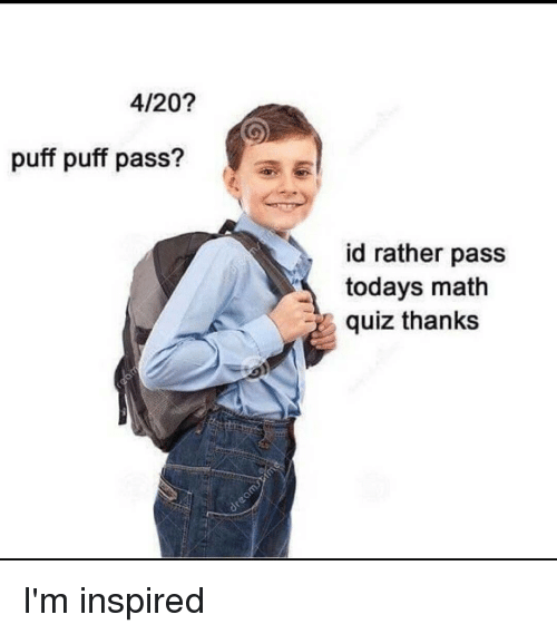 4:20, Funny, and Math: 4/20?  puff puff pass?  id rather pass  todays math  quiz thanks I'm inspired