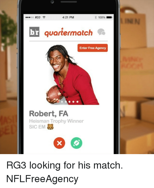 RG3: 4:21 PM  RG3  100%  OO  br  quartermatch  Enter Free Agency  Robert, FA  Heisman Trophy Winner  SIC EM RG3 looking for his match. NFLFreeAgency