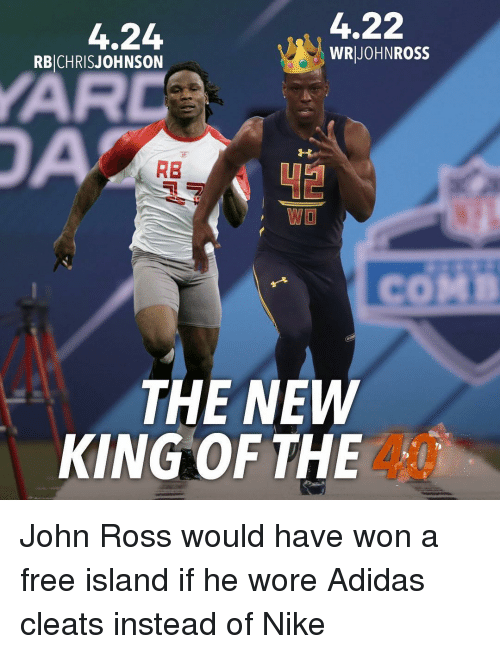 Memes, Nike, and 🤖: 4.22  4.24  WRI JOHN ROSS  RBICHRIS JOHNSON  RB  WO  COMn  THE NEW  KING OF THE John Ross would have won a free island if he wore Adidas cleats instead of Nike