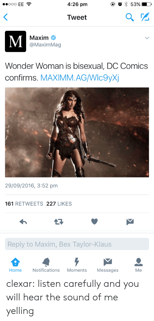 maxim: 4:26 pm  Tweet  Maxim C  @MaximMag  Wonder Woman is bisexual, DC Comics  confirms. MAXIMM.AGWlc9yX  29/09/2016, 3:52 pm  161 RETWEETS 227 LIKES  Reply to Maxim, Bex Taylor-Klaus  Home  Notifications Moments Messages  Me clexar: listen carefully and you will hear the sound of me yelling