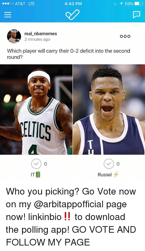 Ass, Nba, and At&t: 4:43 PM  T 59%  OO AT&T LTE  ASS  real nbiamenmes  2 minutes ago  ET TH  Which player will carry their O-2 deficit into the second  round?  IT  Russel Who you picking? Go Vote now on my @arbitappofficial page now! linkinbio‼️ to download the polling app! GO VOTE AND FOLLOW MY PAGE