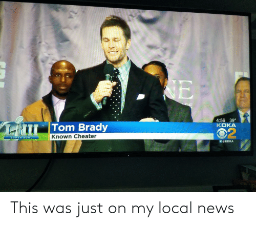 cheater: 4:56 39  KDKA  Tom Brady  2  Known Cheater  SUPER BOWL  圜@KDKA This was just on my local news