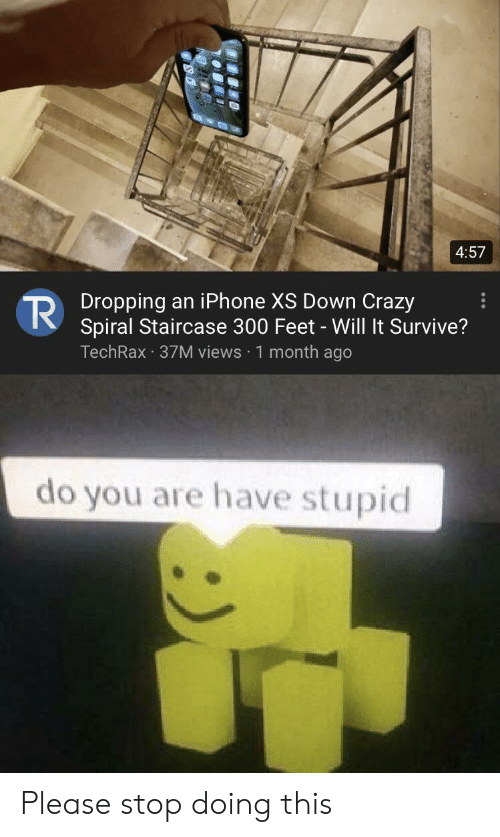 spiral: 4:57  Dropping an iPhone XS Down Crazy  Spiral Staircase 300 Feet - Will It Survive?  TechRax 37M views 1 month ago  do you are have stupid Please stop doing this